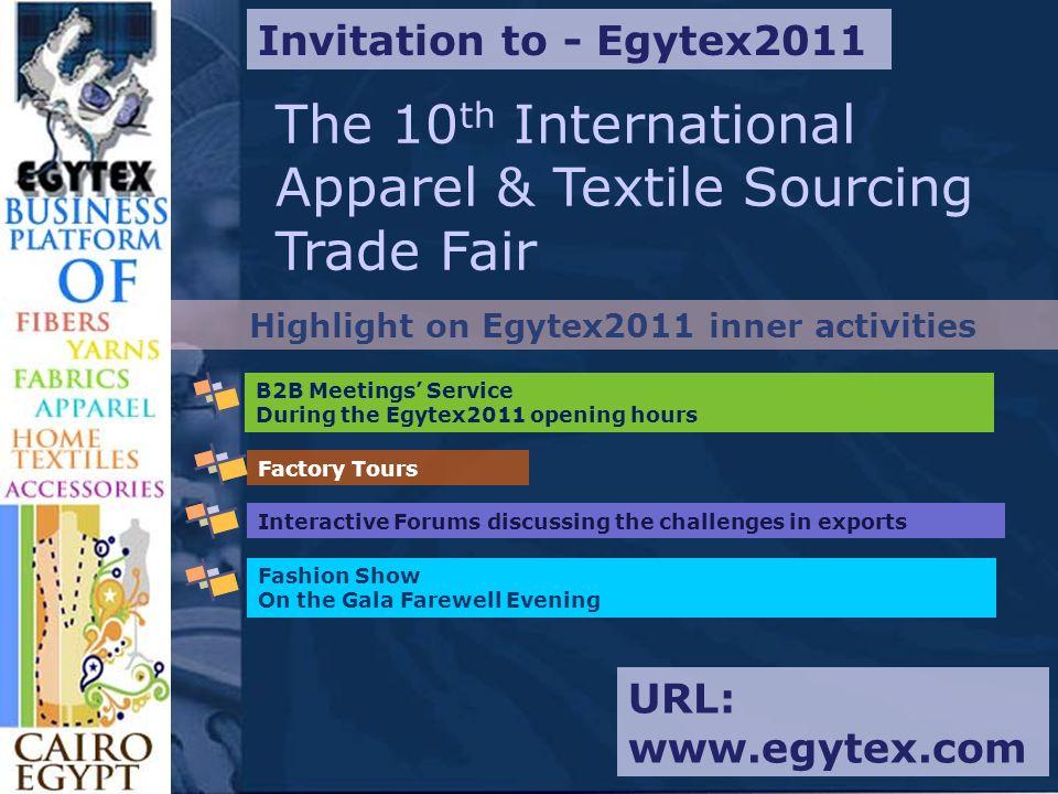 Highlight on Egytex2011 inner activities Invitation to - Egytex2011 The 10 th International Apparel & Textile Sourcing Trade Fair B2B Meetings Service