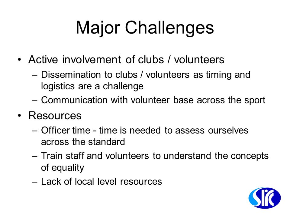 Major Challenges Active involvement of clubs / volunteers –Dissemination to clubs / volunteers as timing and logistics are a challenge –Communication