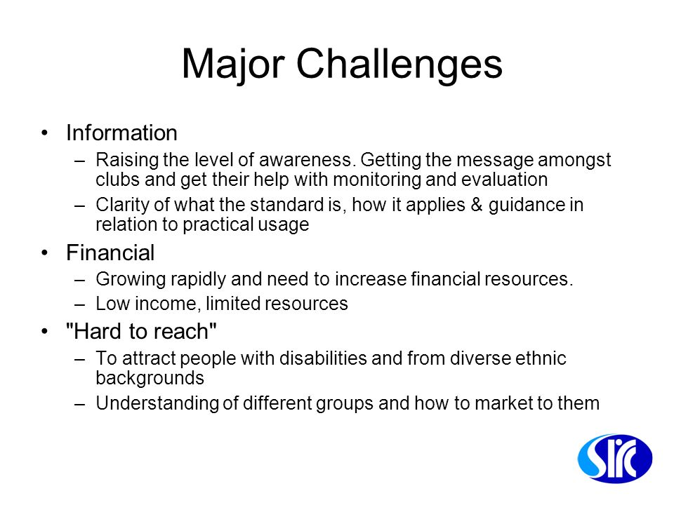 Major Challenges Information –Raising the level of awareness. Getting the message amongst clubs and get their help with monitoring and evaluation –Cla