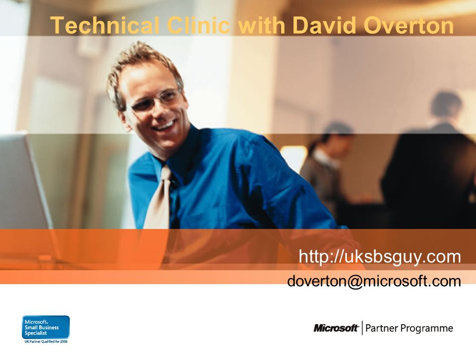 Technical Clinic with David Overton http://uksbsguy.com doverton@microsoft.com