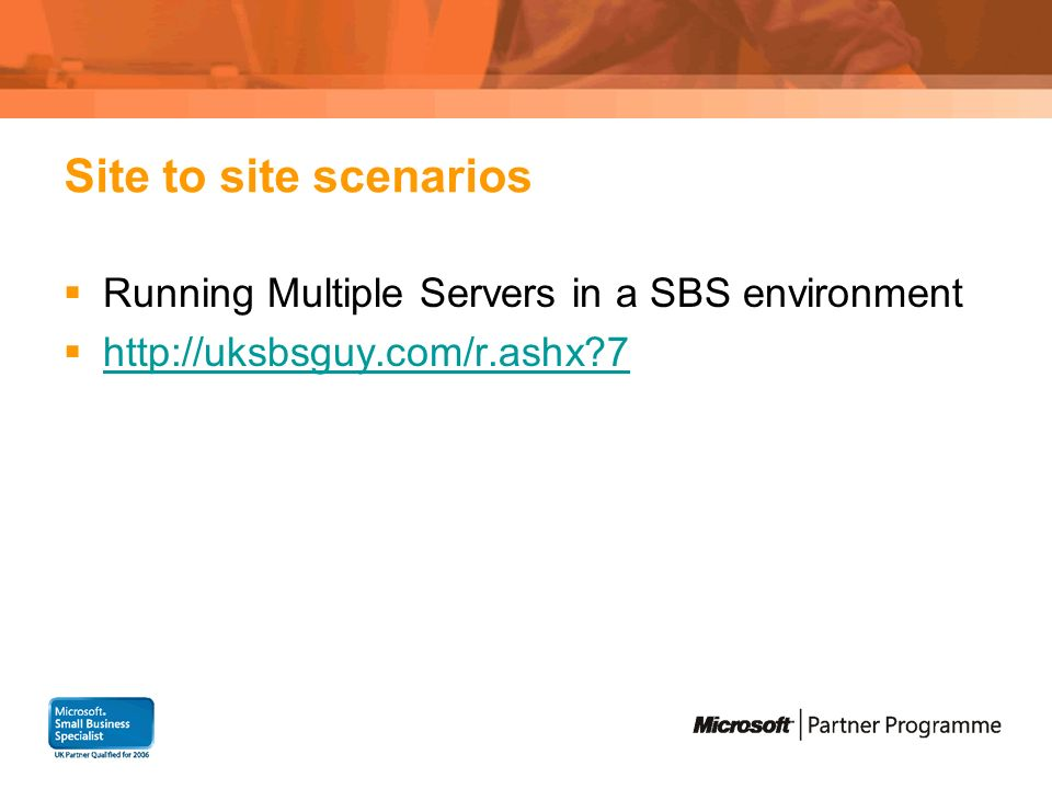 Site to site scenarios Running Multiple Servers in a SBS environment http://uksbsguy.com/r.ashx?7