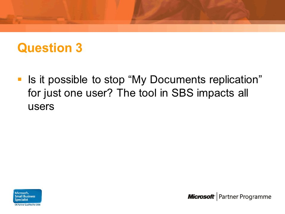 Question 3 Is it possible to stop My Documents replication for just one user? The tool in SBS impacts all users