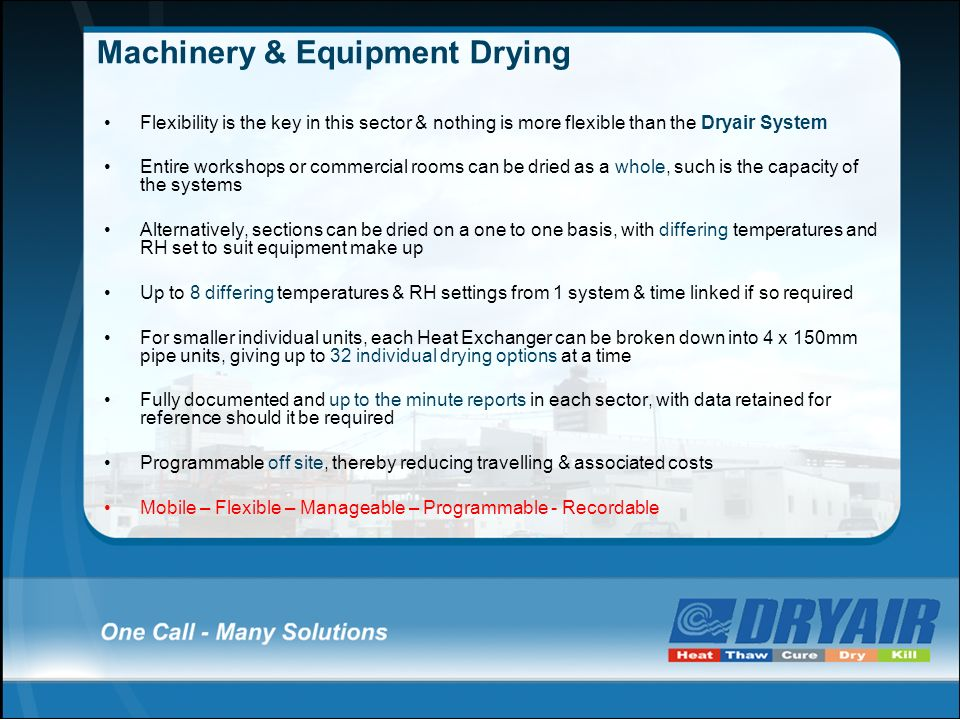 Machinery & Equipment Drying Flexibility is the key in this sector & nothing is more flexible than the Dryair System Entire workshops or commercial ro
