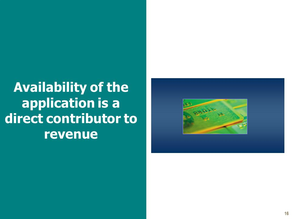 16 Availability of the application is a direct contributor to revenue