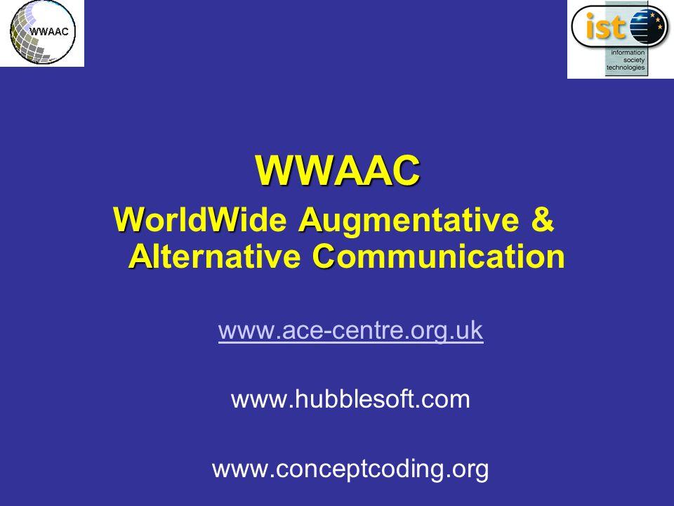 WWAAC WWAAC WWA AC WorldWide Augmentative & Alternative Communication www.ace-centre.org.uk www.hubblesoft.com www.conceptcoding.org