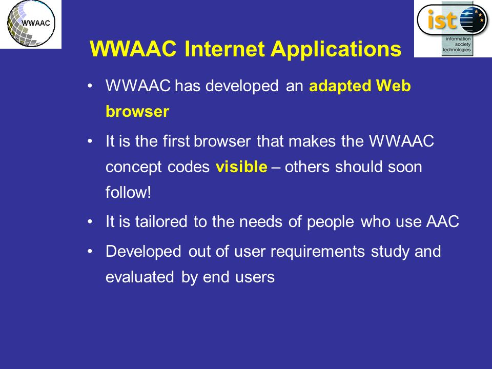 WWAAC Internet Applications WWAAC has developed an adapted Web browser It is the first browser that makes the WWAAC concept codes visible – others should soon follow.