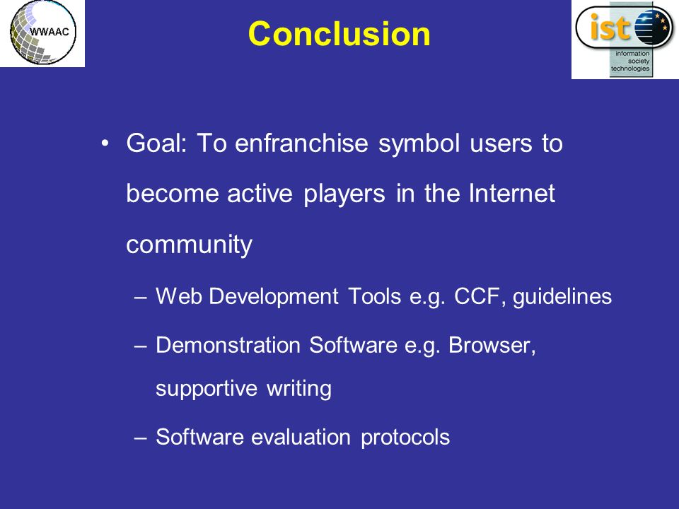 Conclusion Goal: To enfranchise symbol users to become active players in the Internet community –Web Development Tools e.g.