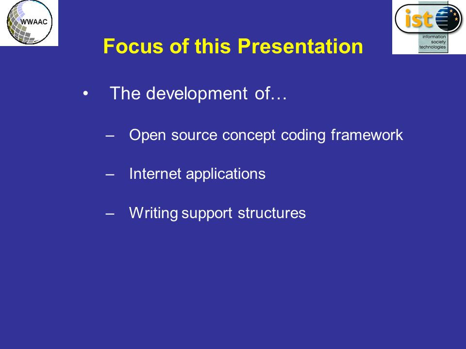 Focus of this Presentation The development of… –Open source concept coding framework –Internet applications –Writing support structures