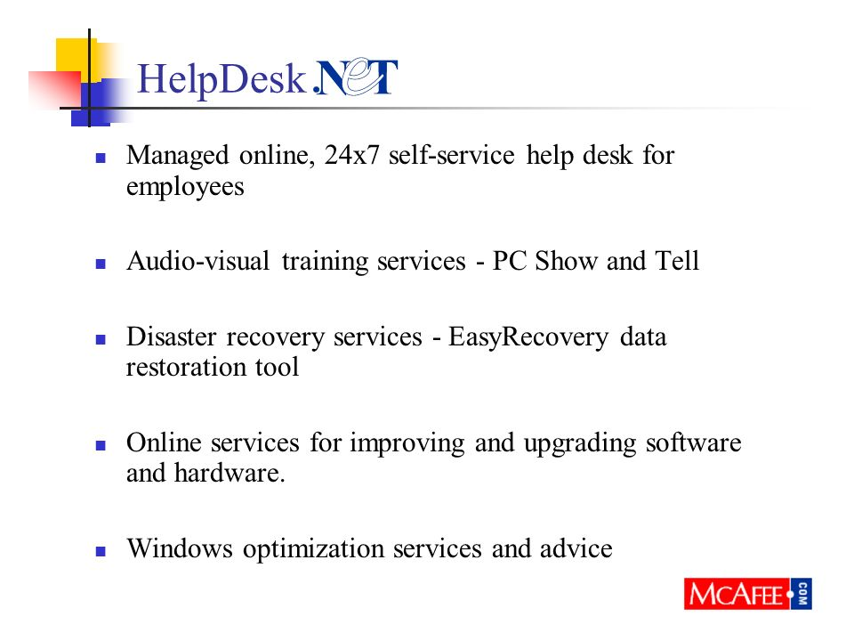 HelpDesk Managed online, 24x7 self-service help desk for employees Audio-visual training services - PC Show and Tell Disaster recovery services - Easy
