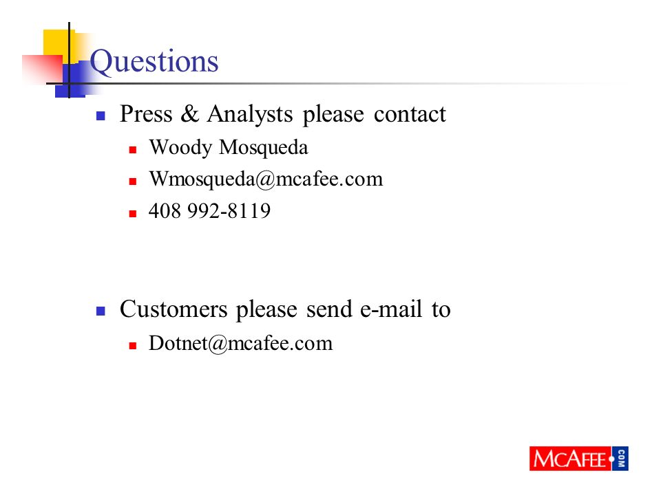 Questions Press & Analysts please contact Woody Mosqueda Wmosqueda@mcafee.com 408 992-8119 Customers please send e-mail to Dotnet@mcafee.com