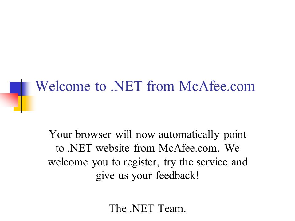 Welcome to.NET from McAfee.com Your browser will now automatically point to.NET website from McAfee.com. We welcome you to register, try the service a