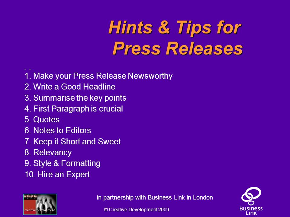 © Creative Development 2009 in partnership with Business Link in London Hints & Tips for Press Releases 1.