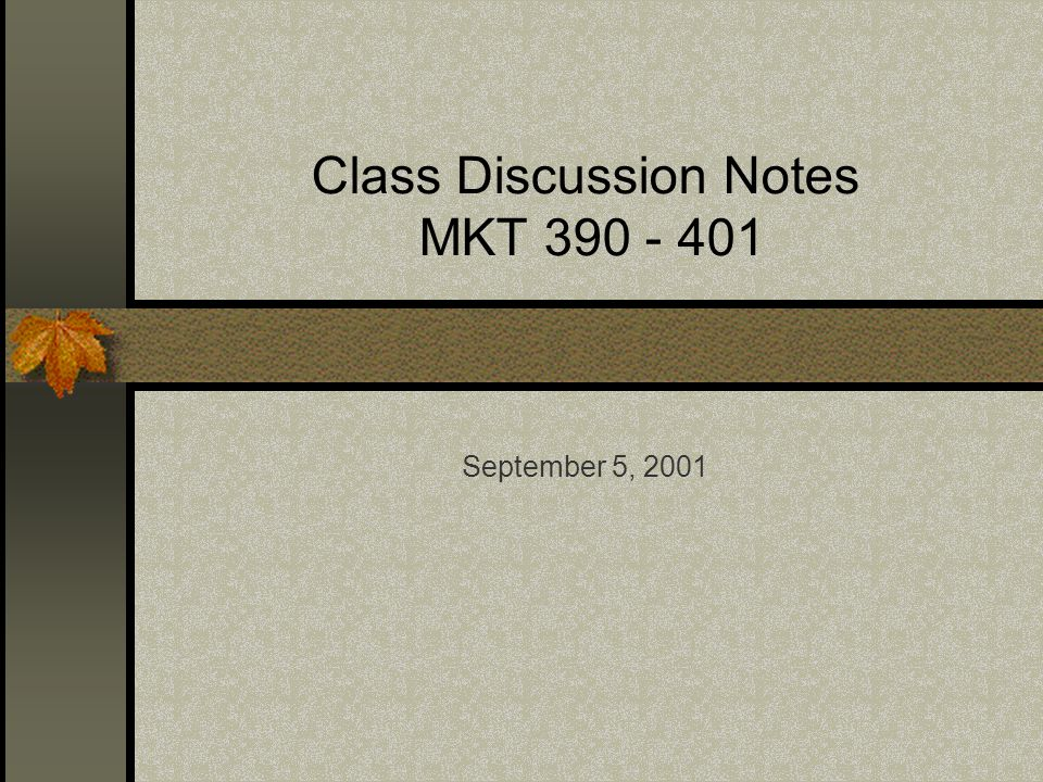 Class Discussion Notes MKT September 5, 2001