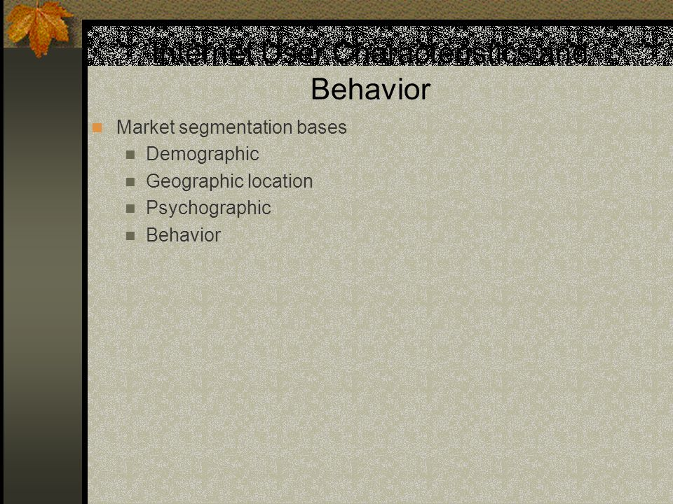 Market segmentation bases Demographic Geographic location Psychographic Behavior