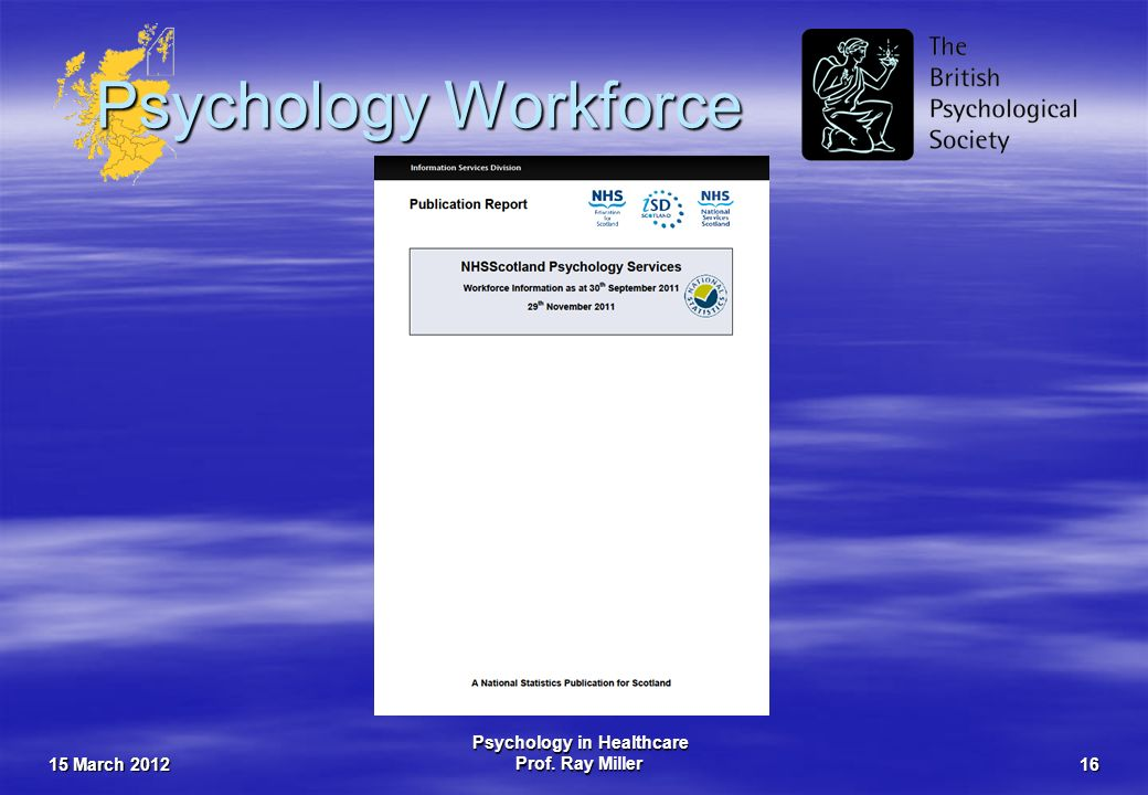 15 March 2012 Psychology in Healthcare Prof. Ray Miller16 Psychology Workforce