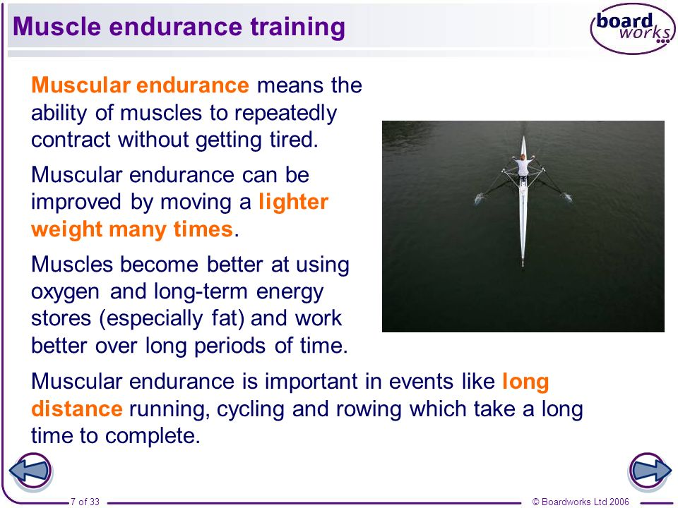 © Boardworks Ltd 20067 of 33 Muscle endurance training Muscular endurance means the ability of muscles to repeatedly contract without getting tired. M