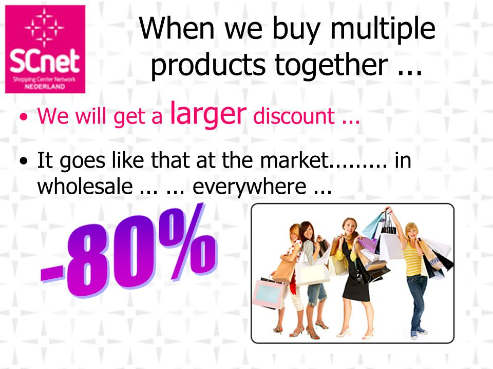 When we buy multiple products together... We will get a larger discount... It goes like that at the market......... in wholesale...... everywhere...