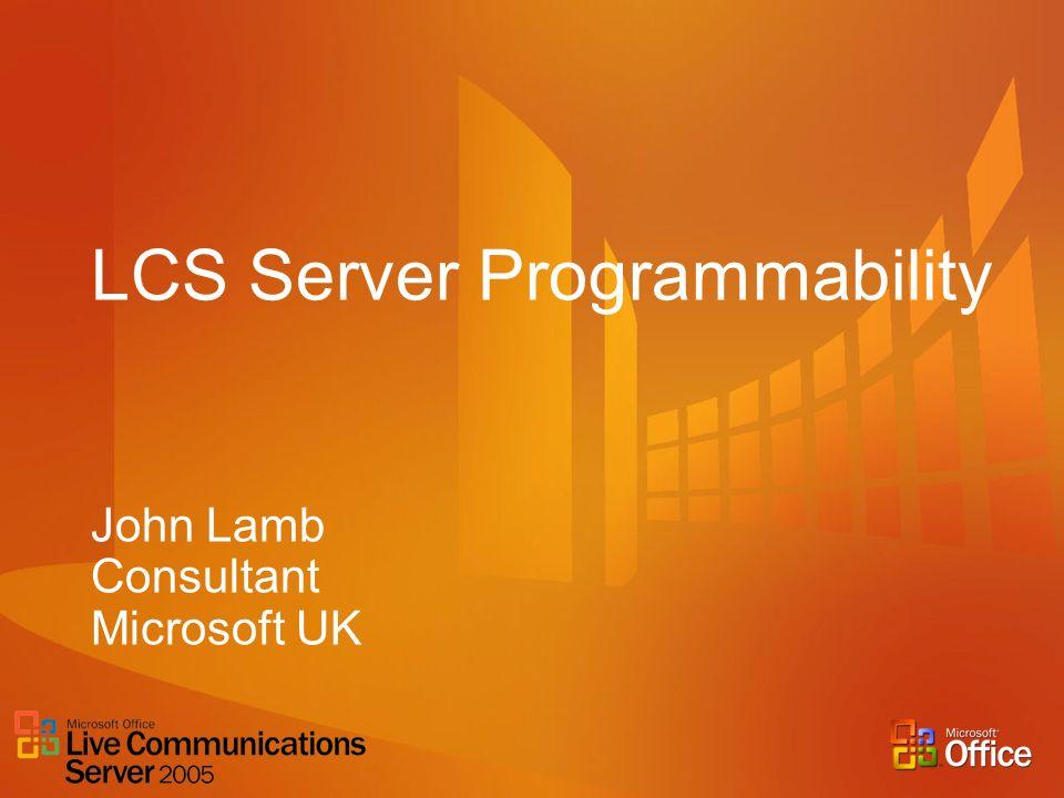 LCS Server Programmability John Lamb Consultant Microsoft UK