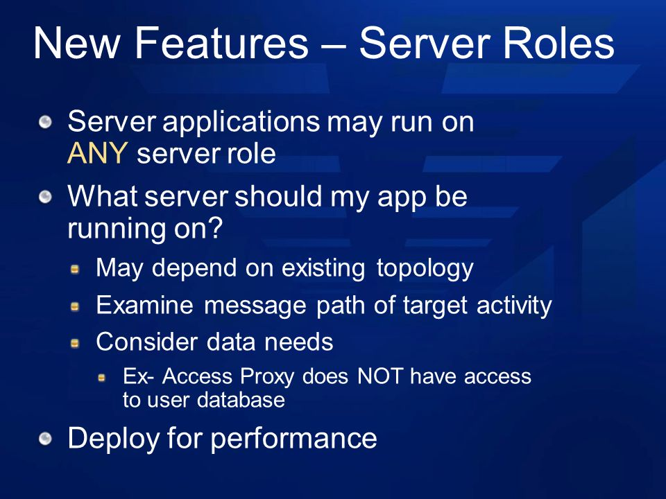 New Features – Server Roles Server applications may run on ANY server role What server should my app be running on.