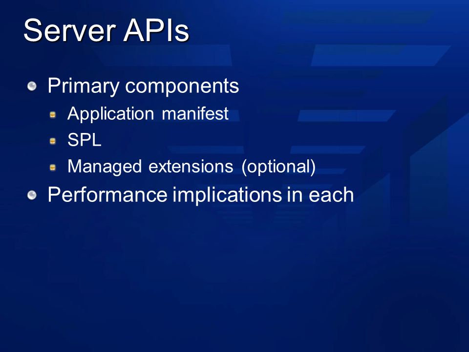 Server APIs Primary components Application manifest SPL Managed extensions (optional) Performance implications in each