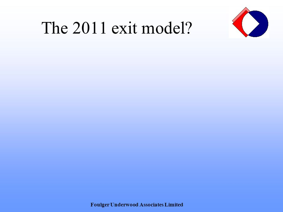 The 2011 exit model? Foulger Underwood Associates Limited