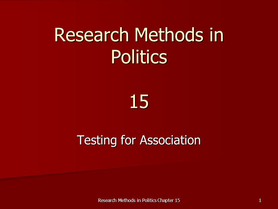Research Methods in Politics Chapter 15 1 Research Methods in Politics 15 Testing for Association