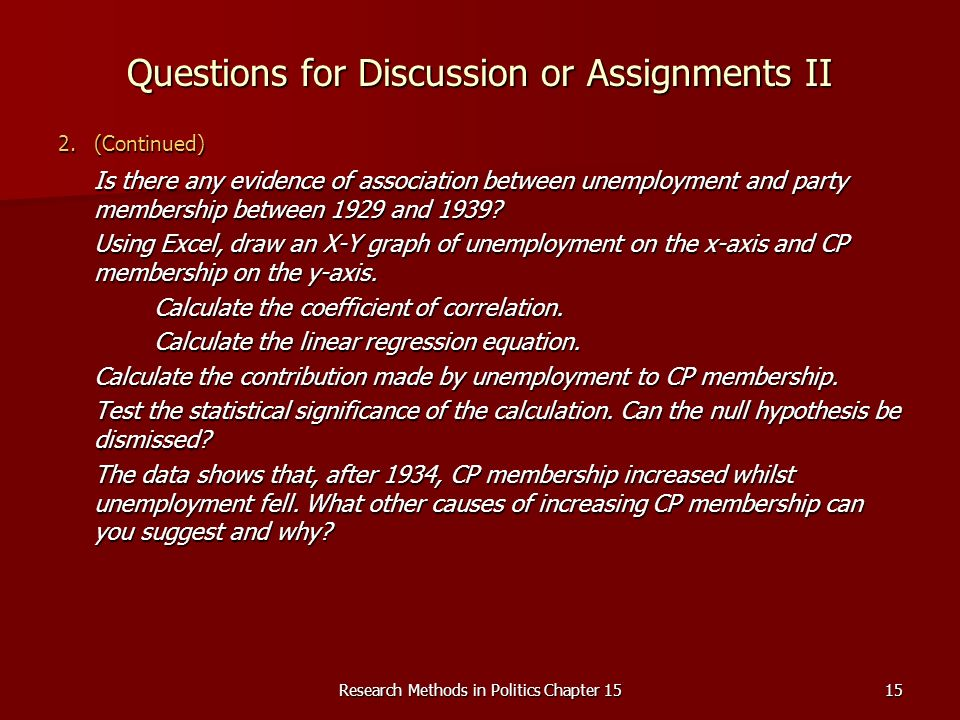 Research Methods in Politics Chapter 1515 Questions for Discussion or Assignments II 2.(Continued) Is there any evidence of association between unemployment and party membership between 1929 and 1939.