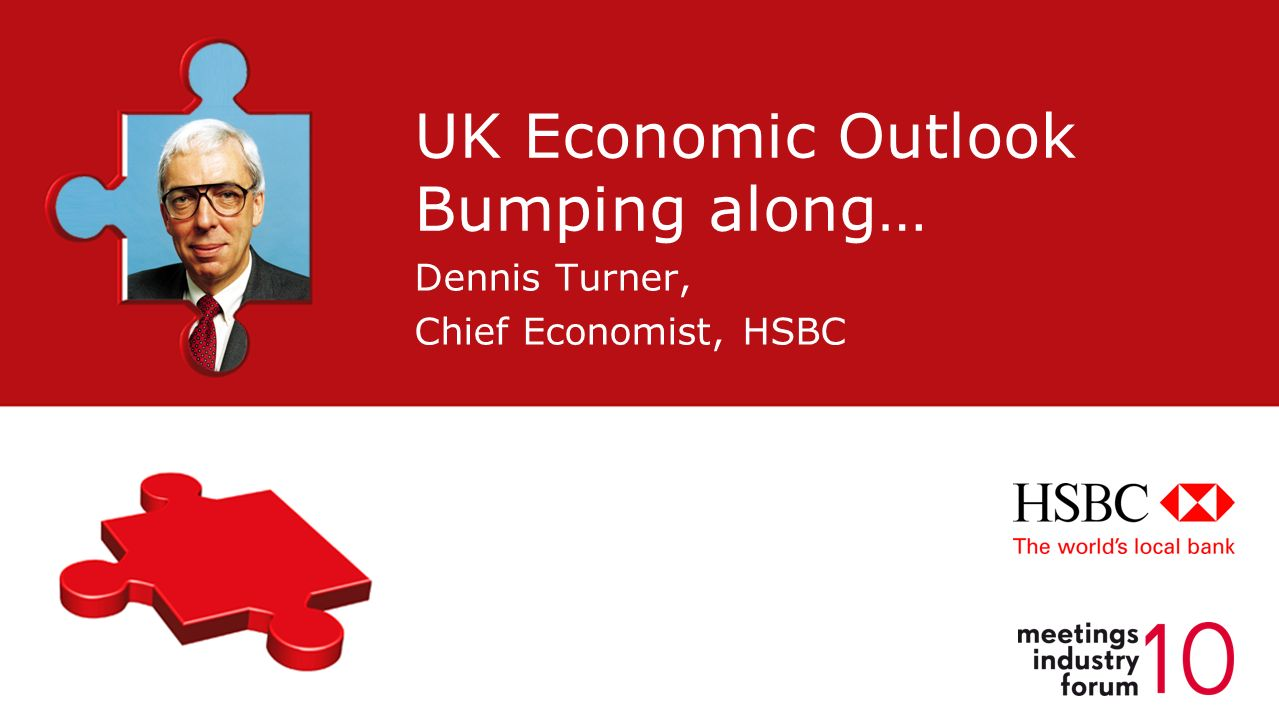 Dennis Turner, Chief Economist, HSBC UK Economic Outlook Bumping along…