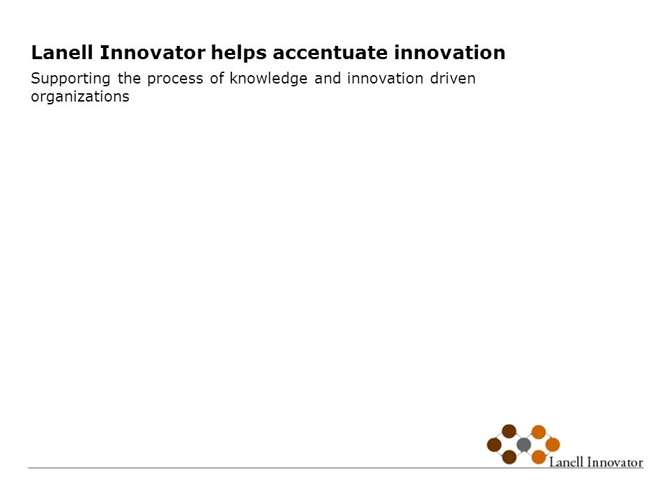 Lanell Innovator helps accentuate innovation Supporting the process of knowledge and innovation driven organizations
