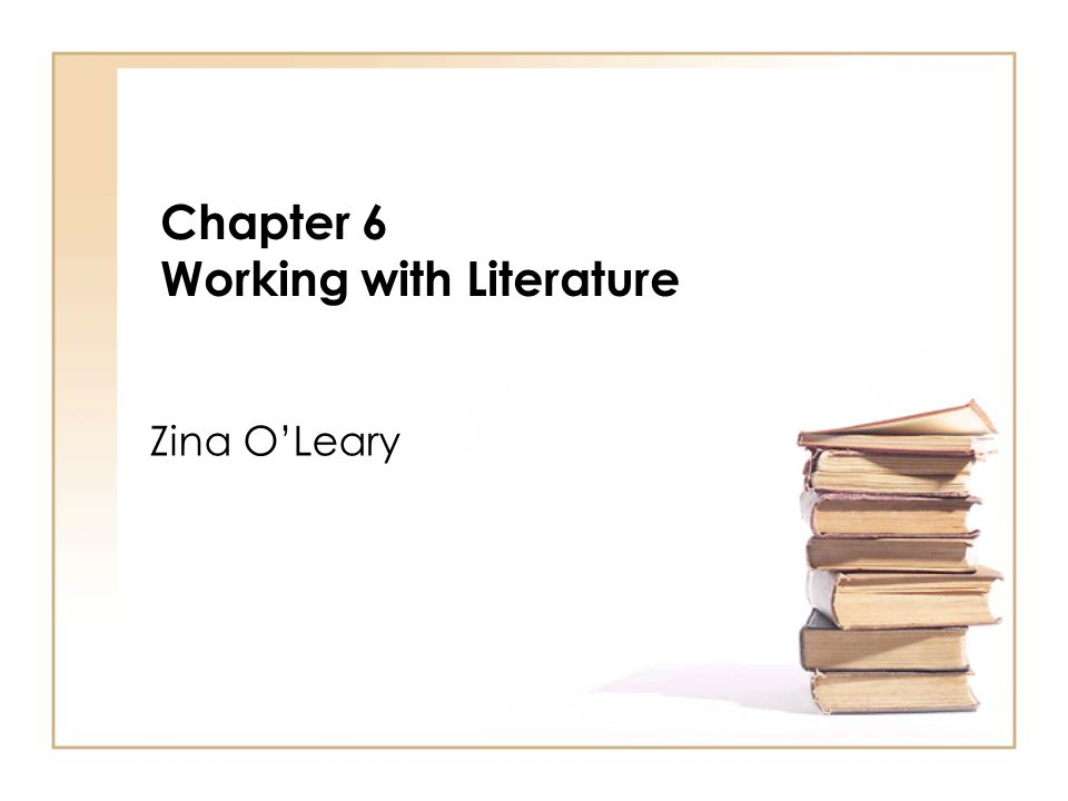 Chapter 6 Working with Literature Zina OLeary