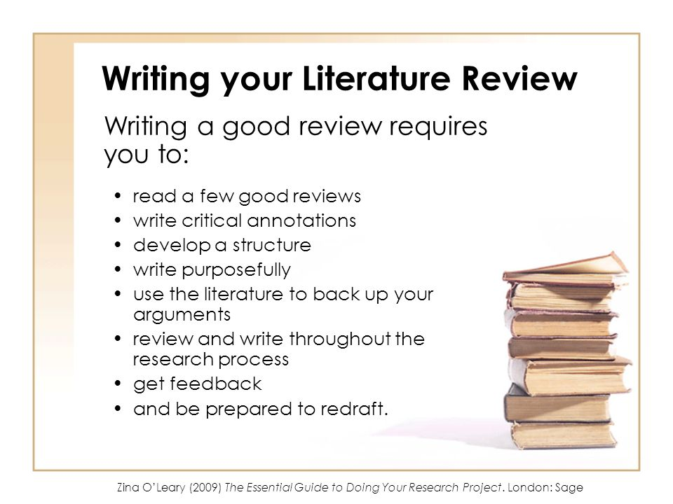 Writing your Literature Review Writing a good review requires you to: read a few good reviews write critical annotations develop a structure write purposefully use the literature to back up your arguments review and write throughout the research process get feedback and be prepared to redraft.