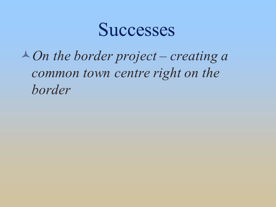 Successes On the border project – creating a common town centre right on the border
