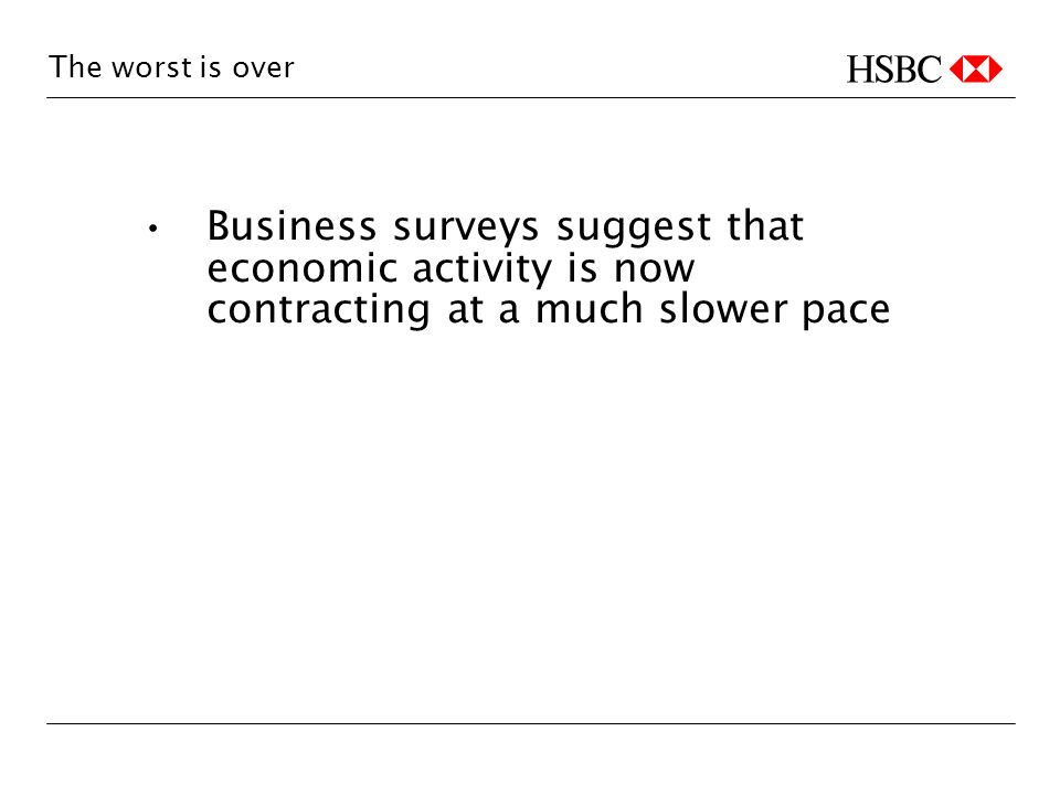 The worst is over Business surveys suggest that economic activity is now contracting at a much slower pace