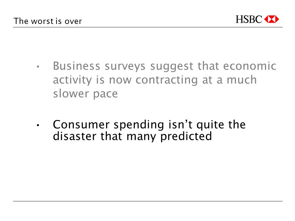 The worst is over Business surveys suggest that economic activity is now contracting at a much slower pace Consumer spending isnt quite the disaster that many predicted
