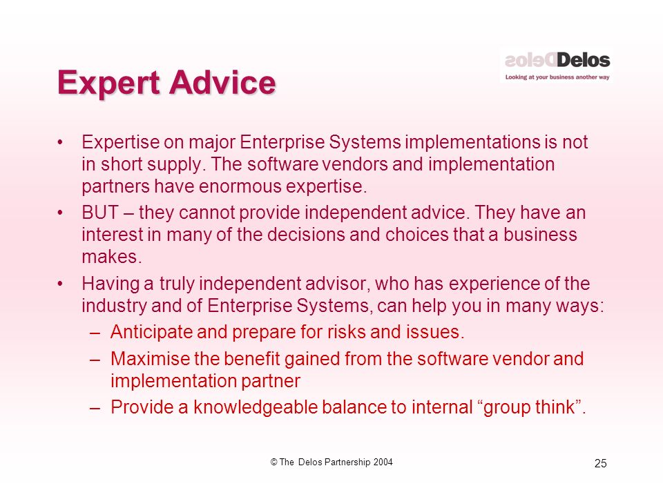 25 © The Delos Partnership 2004 Expert Advice Expertise on major Enterprise Systems implementations is not in short supply. The software vendors and i