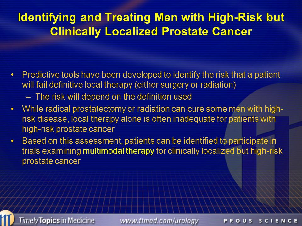 Identifying and Treating Men with High-Risk but Clinically Localized Prostate Cancer Predictive tools have been developed to identify the risk that a