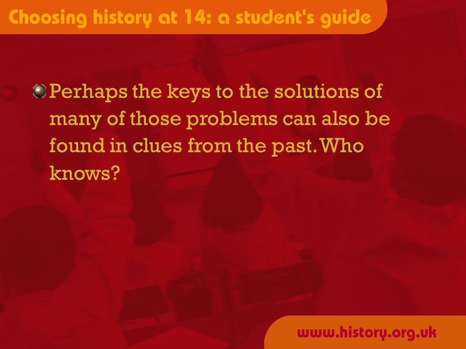 Perhaps the keys to the solutions of many of those problems can also be found in clues from the past.