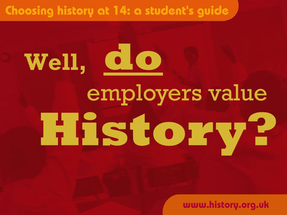 Well, History? do employers value