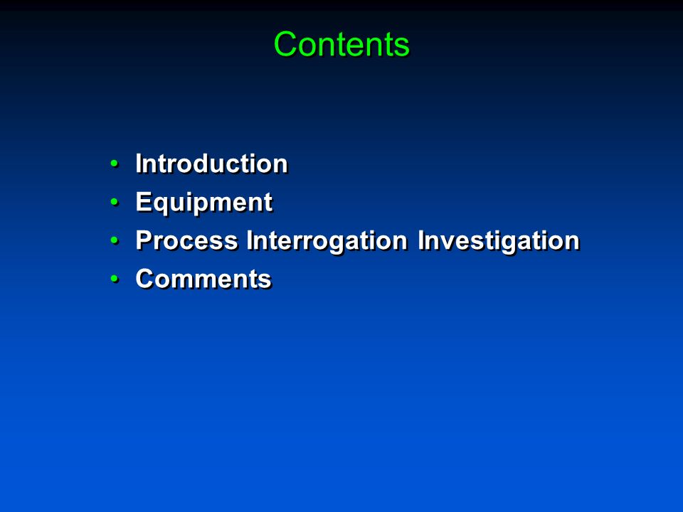 Contents Introduction Equipment Process Interrogation Investigation Comments Introduction Equipment Process Interrogation Investigation Comments