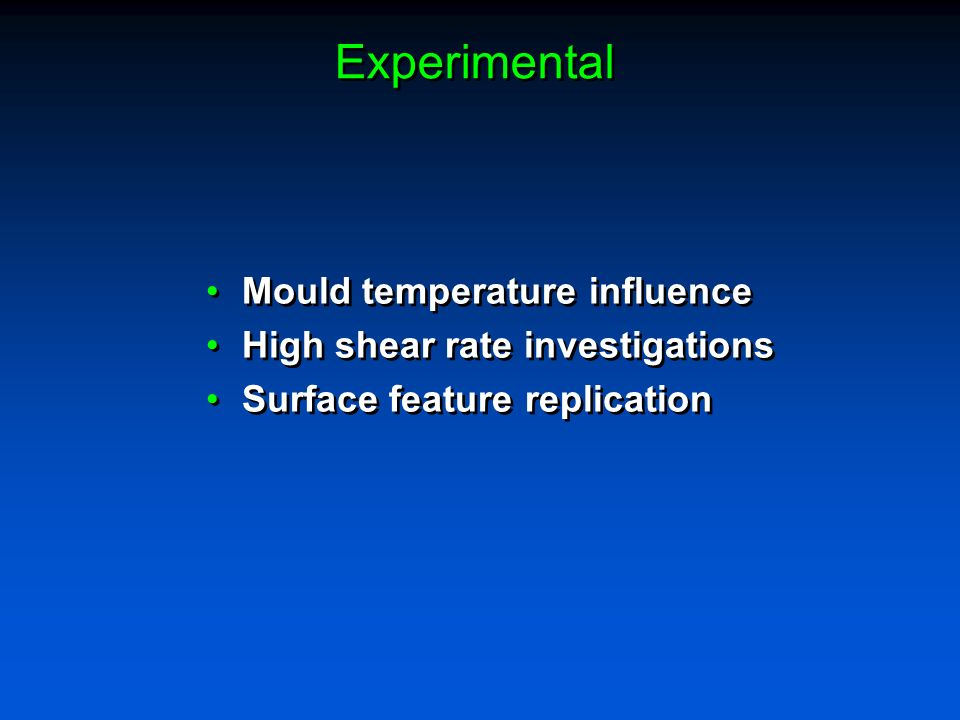 Experimental Mould temperature influence High shear rate investigations Surface feature replication Mould temperature influence High shear rate invest