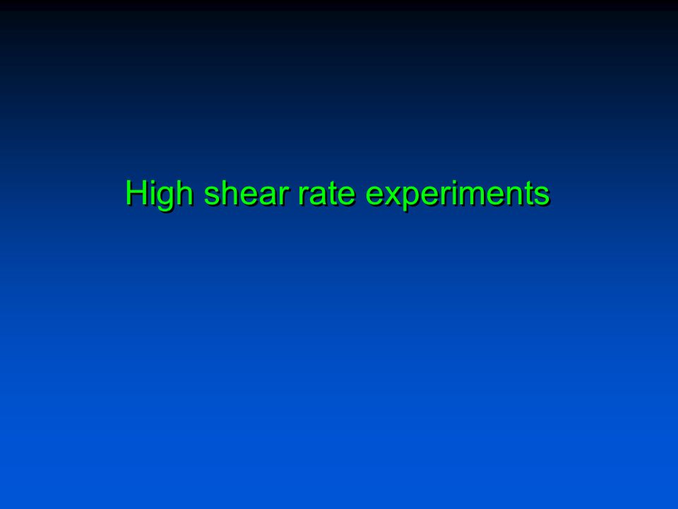 High shear rate experiments