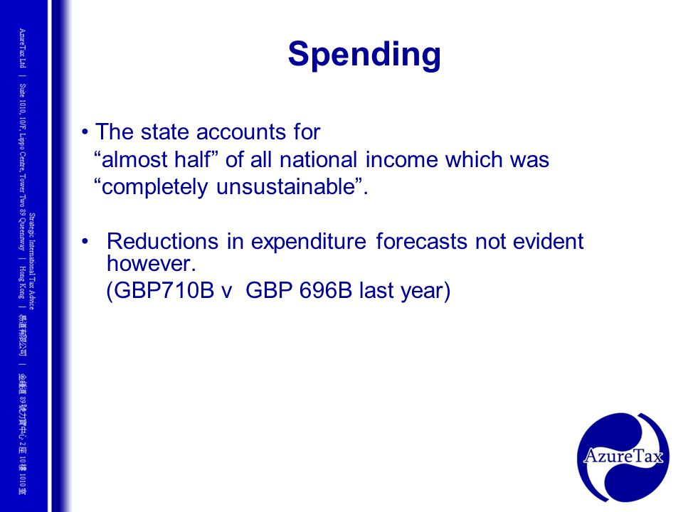 Spending The state accounts for almost half of all national income which was completely unsustainable. Reductions in expenditure forecasts not evident