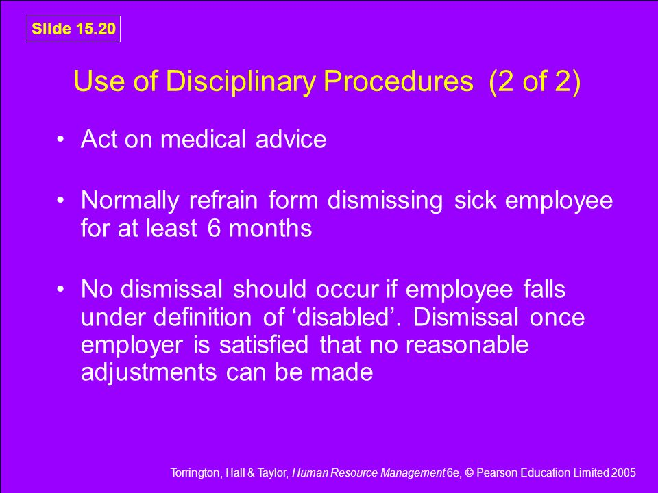 Torrington, Hall & Taylor, Human Resource Management 6e, © Pearson Education Limited 2005 Slide 15.20 Use of Disciplinary Procedures (2 of 2) Act on m