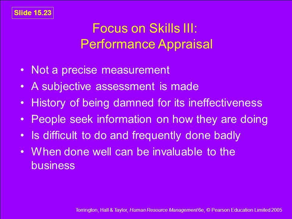 Torrington, Hall & Taylor, Human Resource Management 6e, © Pearson Education Limited 2005 Slide 15.23 Focus on Skills III: Performance Appraisal Not a