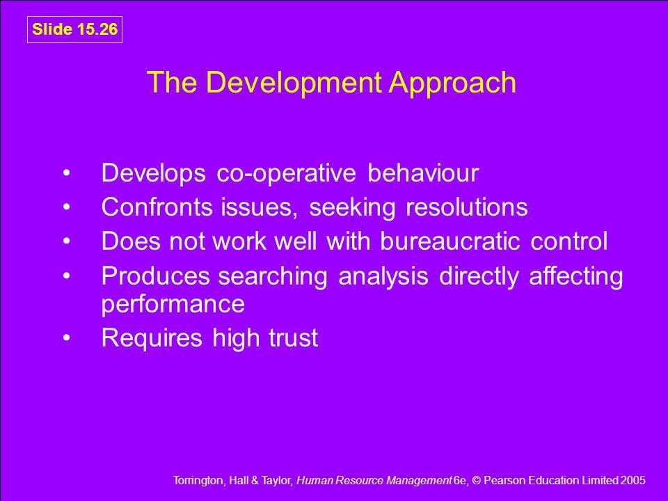 Torrington, Hall & Taylor, Human Resource Management 6e, © Pearson Education Limited 2005 Slide 15.26 The Development Approach Develops co-operative b