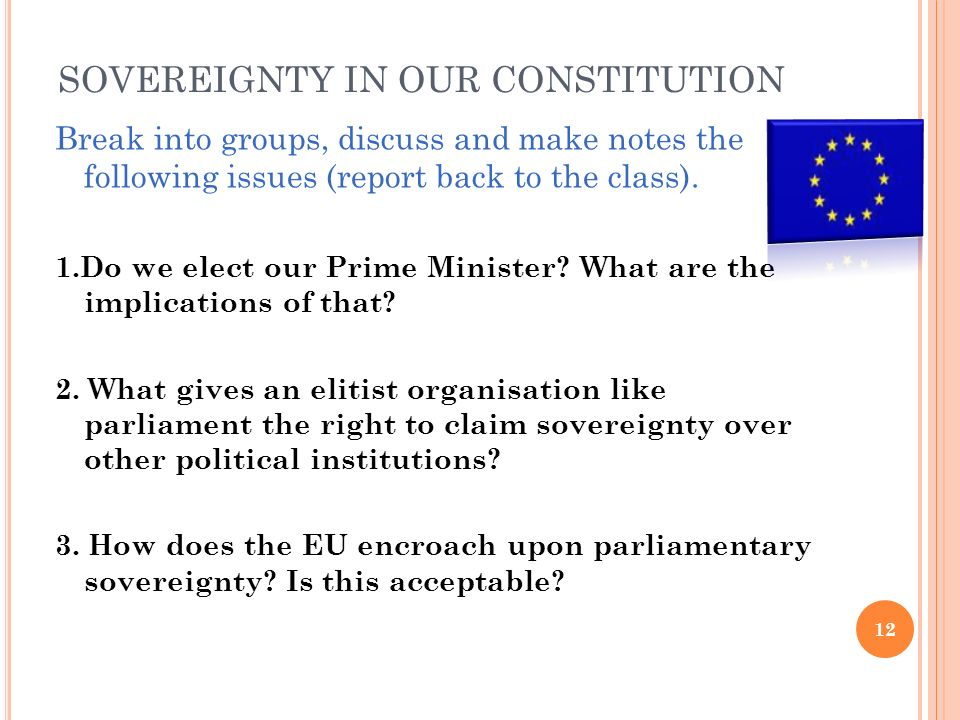 SOVEREIGNTY IN OUR CONSTITUTION Break into groups, discuss and make notes the following issues (report back to the class). 1.Do we elect our Prime Min