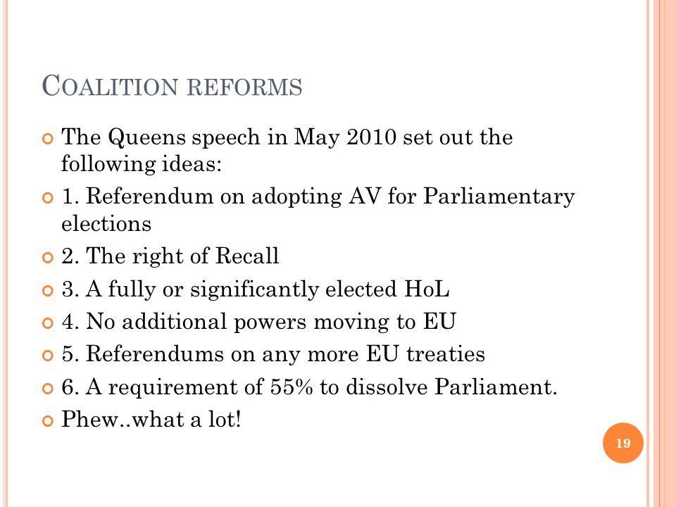 C OALITION REFORMS The Queens speech in May 2010 set out the following ideas: 1. Referendum on adopting AV for Parliamentary elections 2. The right of
