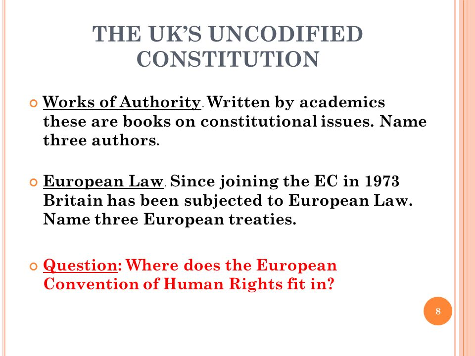 Works of Authority. Written by academics these are books on constitutional issues. Name three authors. European Law. Since joining the EC in 1973 Brit