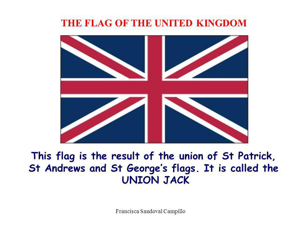 THE FLAG OF THE UNITED KINGDOM This flag is the result of the union of St Patrick, St Andrews and St Georges flags. It is called the UNION JACK