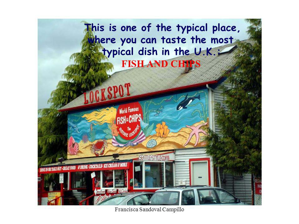 Francisca Sandoval Campillo This is one of the typical place, where you can taste the most typical dish in the U.K.: FISH AND CHIPS